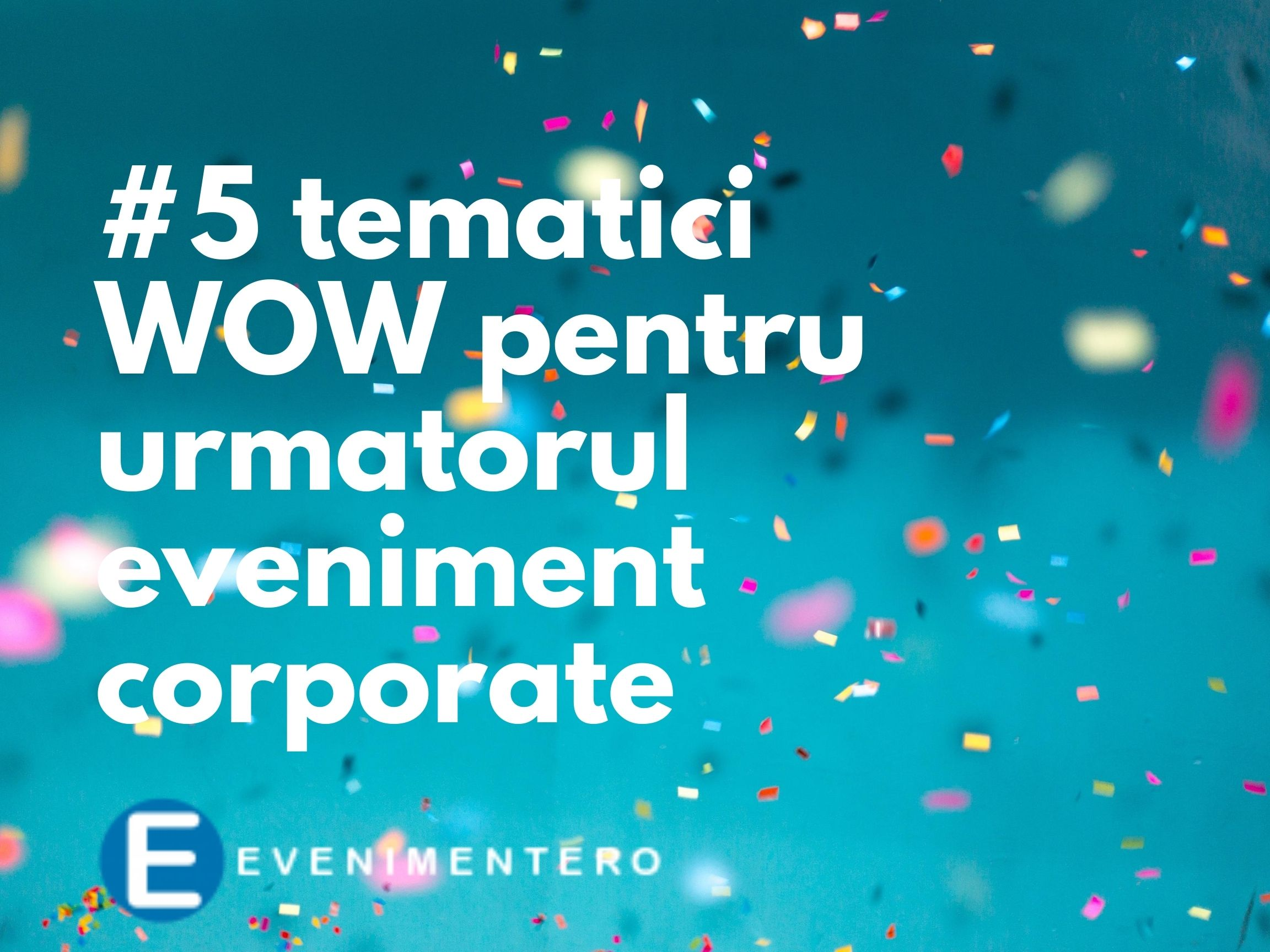 5 idei de eveniment corporate